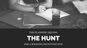 The Planning Begins: The Hunt for a Wedding Recpetion Site