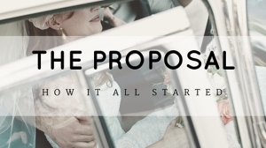 The Proposal: How It All Started